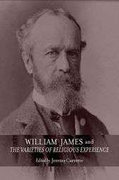 William James and The Varieties of Religious Experience by Jeremy Carrette