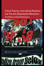 Critical Theories, IR and 'the Anti-Globalisation Movement' by Catherine Eschle