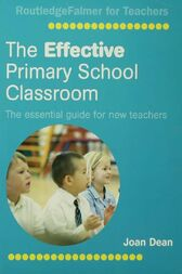 The Effective Primary School Classroom by Joan Dean