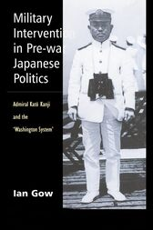 Military Intervention in Pre-War Japanese Politics by Ian Gow