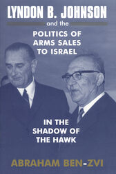 Lyndon B. Johnson and the Politics of Arms Sales to Israel by Abraham Ben-Zvi