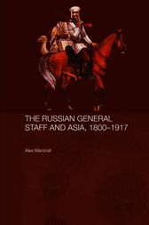 The Russian General Staff and Asia, 1860-1917 by Alex Marshall