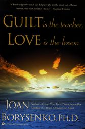 Guilt is the Teacher, Love is the Lesson by Joan Borysenko