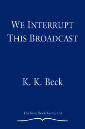 We Interrupt This Broadcast by K. K. Beck