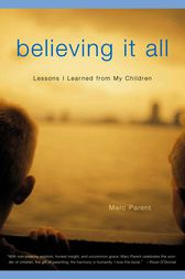 Believing It All by Marc Parent