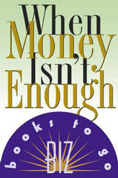 When Money Isn't Enough by Connie Glaser