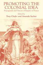 Promoting the Colonial Idea by Tony Chafer