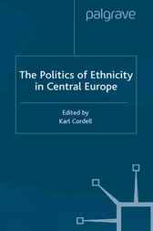 The Politics of Ethnicity in Central Europe by Karl Cordell