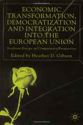 Economic Transformation, Democratization and Integration into the European Union by Heather D. Gibson