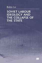 Soviet Labour Ideology and the Collapse of the State by Bobo Lo