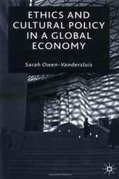 Ethics and Cultural Policy in a Global Economy by Sarah Owen Vandersluis