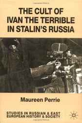 The Cult of Ivan the Terrible in Stalin's Russia by Maureen Perrie