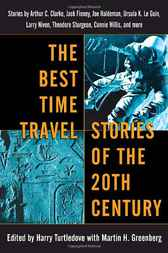 The Best Time Travel Stories of the 20th Century: Stories by Arthur C. Clarke, Jack Finney, Joe Haldeman, Ursula K. Le Guin, Larry Niven, Theodore Sturgeon, Connie Willis, and more