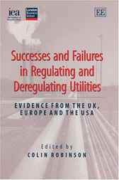 Successes and Failures in Regulating and Deregulating Utilities by C. Robinson