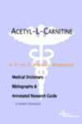 Acetyl-L-Carnitine - A Medical Dictionary, Bibliography, and Annotated Research Guide to Internet References by James N. Parker
