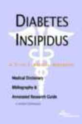 Diabetes Insipidus - A Medical Dictionary, Bibliography, and Annotated Research Guide to Internet References by James N. Parker