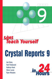 Sams Teach Yourself Crystal Reports 9 in 24 Hours by Joe Estes