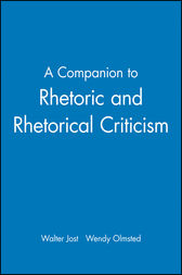 A Companion to Rhetoric and Rhetorical Criticism by Walter Jost
