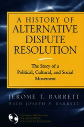 A History of Alternative Dispute Resolution by Jerome T. Barrett