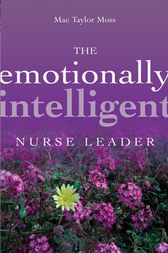The Emotionally Intelligent Nurse Leader by Mae Taylor Moss