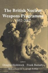 The British Nuclear Weapons Programme, 1952-2002 by Dr Frank Barnaby