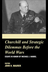 Churchill and the Strategic Dilemmas before the World Wars by John Maurer