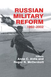 Russian Military Reform, 1992-2002 by Anne C. Aldis