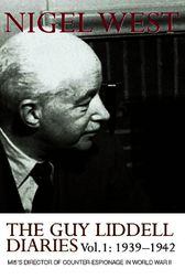 The Guy Liddell Diaries, Volume I: 1939-1942 by Nigel West