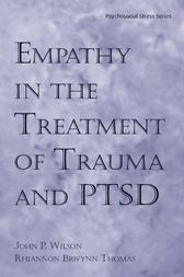 Empathy in the Treatment of Trauma and PTSD by Ph.D. Wilson