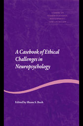 A Casebook of Ethical Challenges in Neuropsychology by Shane S. Bush