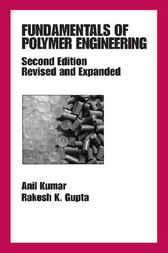 Fundamentals of Polymer Engineering, Revised and Expanded by Anil Kumar