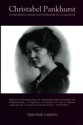 Christabel Pankhurst: Fundamentalism and Feminism in Coalition by Timothy Larsen