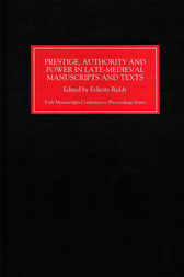 Prestige, Authority and Power in Late Medieval Manuscripts and Texts by Felicity Riddy