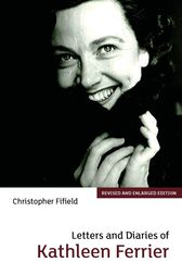 Letters and Diaries of Kathleen Ferrier by Christopher Fifield