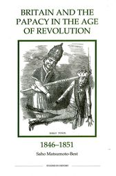 Britain and the Papacy in the Age of Revolution, 1846-1851 by Saho Matsumoto-Best
