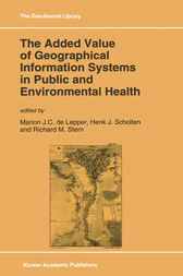 The Added Value of Geographical Information Systems in Public and Environmental Health by M.J. de Lepper