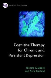 Cognitive Therapy for Chronic and Persistent Depression by Richard G. Moore