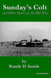 Sunday's Colt and Other Stories of the Old West by Randy D. Smith