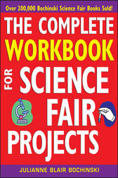 The Complete Workbook for Science Fair Projects by Julianne Blair Bochinski