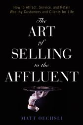 The Art of Selling to the Affluent by Matt Oechsli