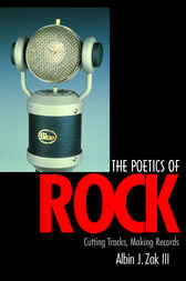 The Poetics of Rock by Albin J. Zak