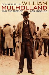 William Mulholland and the Rise of Los Angeles by Catherine Mulholland