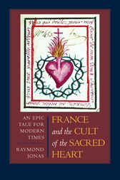 France and the Cult of the Sacred Heart by Raymond Jonas