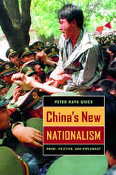 China's New Nationalism by Peter Hays Gries