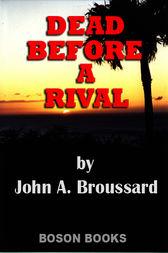 Dead Before a Rival by John A. Broussard