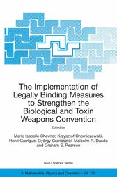 The Implementation of Legally Binding Measures to Strengthen the Biological and Toxin Weapons Convention by Marie Isabelle Chevrier
