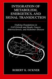 Integration of Metabolism, Energetics, and Signal Transduction by Robert K. Ockner