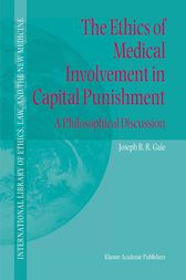 The Ethics of Medical Involvement in Capital Punishment by Joseph B.R. Gaie
