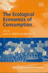 The Ecological Economics of Consumption by L.A. Reisch