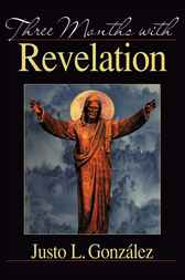 Three Months with Revelation by Justo L. Gonzalez
